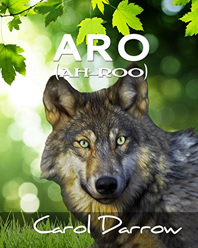 Aro: The story of a mistreated wolf pup (English Edition)