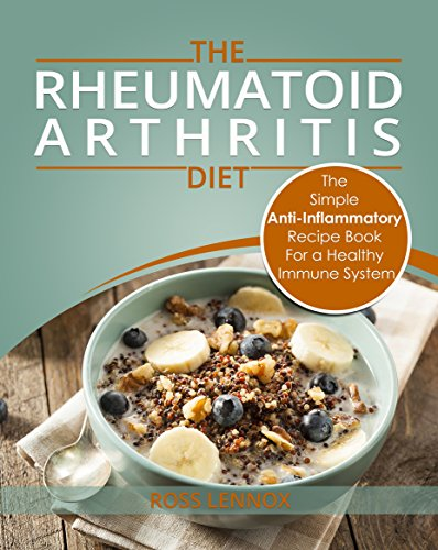 Rheumatoid Arthritis Diet - The Simple Anti-Inflammatory Recipe Book For A Healthy Immune System: 28 Day Meal Plans ()