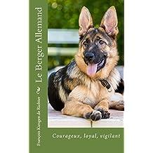 Le berger allemand: Fier, loyal, vigilant (Chiens de race t. 5) (French Edition)