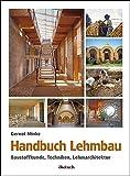 Handbuch Lehmbau: Baustoffkunde, Techniken, Lehmarchitektur