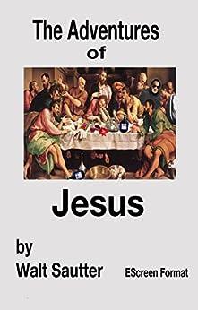 Adventures of Jesus - EScreen Format by [Sautter, Walt]