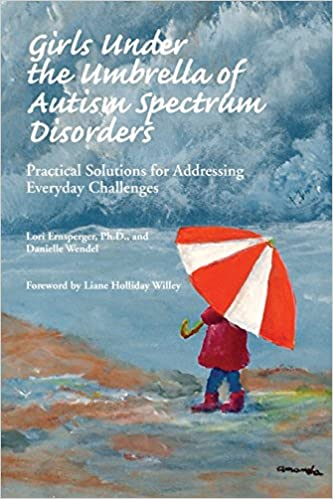 Girls Under the Umbrella of Autism Spectrum Disorders: Practical Challenges for Addressing Everyday Problems - Popular Autism Related Book