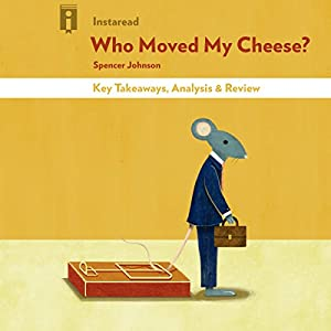 Who Moved My Cheese? by Spencer Johnson | Key Takeaways, Analysis & Review Hörbuch