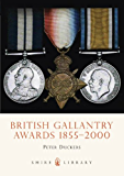 British Gallantry Awards 1855-2000 (Shire Library Book 39)
