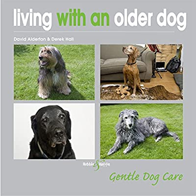 Living With an Older Dog (Gentle Dog Care) from Hubble & Hattie
