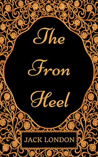The Iron Heel: By Jack London - Illustrated
