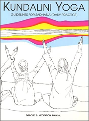 Kundalini Yoga: Guidelines for Sadhana (Daily Practice) by ...