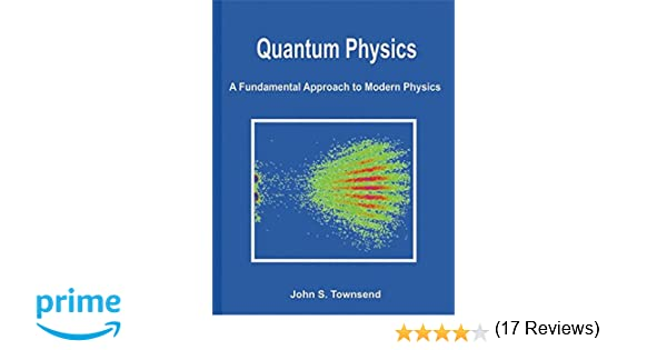 Quantum physics a fundamental approach to modern physics john quantum physics a fundamental approach to modern physics john townsend laurel muller 9781891389627 amazon books fandeluxe Images