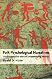 Folk Psychological Narratives : The Sociocultural Basis of Understanding Reasons, Hutto, Daniel D., 0262517981