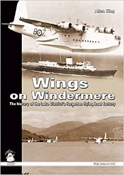 Wings on Windermere: The History of the Lake District's Forgotten Flying Boat Factory (White) by Allan King (2009-03-26)