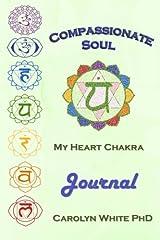 Compassionate Soul: My Heart Chakra Journal (Chakra Mastery Journals) (Volume 4) Paperback
