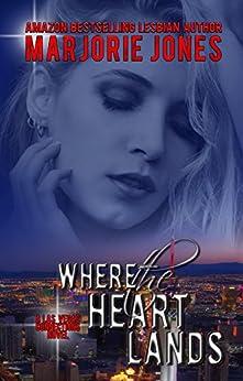 Lesbian Romance: Where the Heart Lands - Lesbian Contemporary Romantic Suspense (Las Vegas Connections Book 2) by [Jones, Marjorie]
