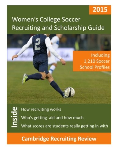 Women's College Soccer Recruiting and Scholarship Guide: Including 1,120 Soccer School Profiles