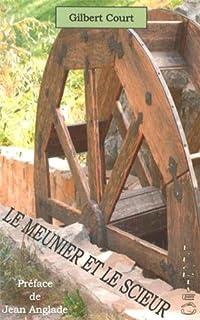 Le meunier et le scieur : une enfance à la campagne, aux confins de la Haute-Loire et de l'Ardèche, Court, Gilbert