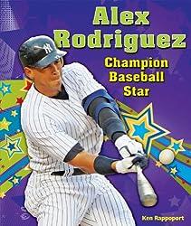 Alex Rodriguez: Champion Baseball Star (Sports Star Champions)