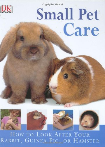 Small Pet Care: How to Look After Your Rabbit, Guinea Pig, or (Small Pet Care)