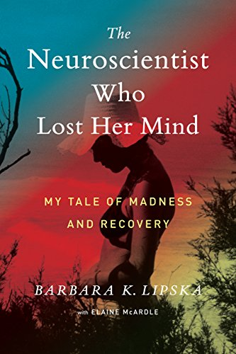 The Neuroscientist Who Lost Her Mind: My Tale of Madness and Recovery cover
