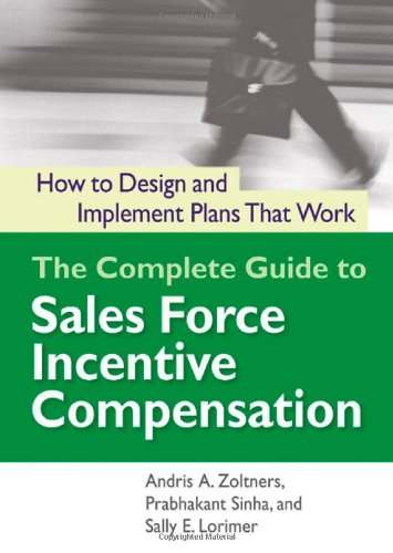 The Complete Guide to Sales Force Incentive Compensation: How to Design and Implement Plans That Work (UK Professional Business Management / Business)