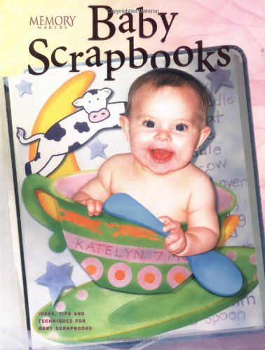Baby Scrapbooks: Ideas, Tips, and Techniques for Baby Scrapbooks (Memory (Baby Scrapbooking Ideas)
