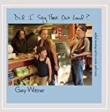 Did I Say That Out Loud? by Gary Wittner