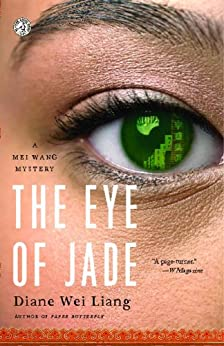 The Eye of Jade: A Mei Wang Mystery (Mei Wang Mysteries) by [Liang, Diane Wei]