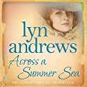 Across a Summer Sea Audiobook by Lyn Andrews Narrated by Anne Dover
