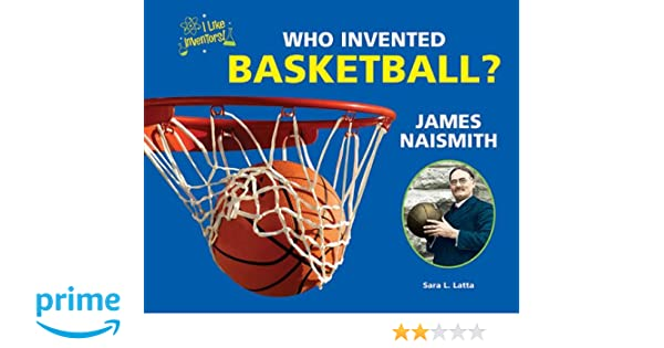 Who Invented Basketball? James Naismith (I Like Inventors!): Sara ...