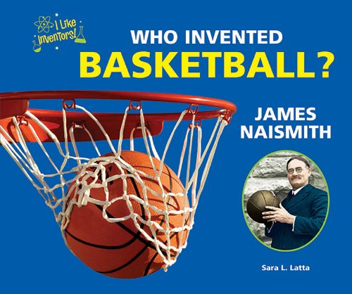 Who Invented Basketball? James Naismith (I Like Inventors!)