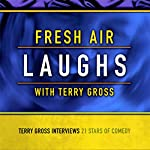 Fresh Air: Laughs   Terry Gross