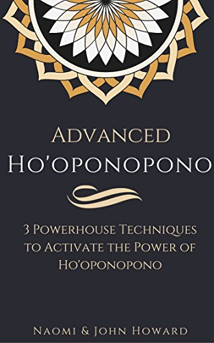 Advanced Ho'oponopono: 3 Powerhouse Techniques to Activate the Power of Ho'oponopono (English Edition)