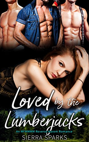Loved by the Lumberjacks: A MFMMMM Reverse Harem Romance