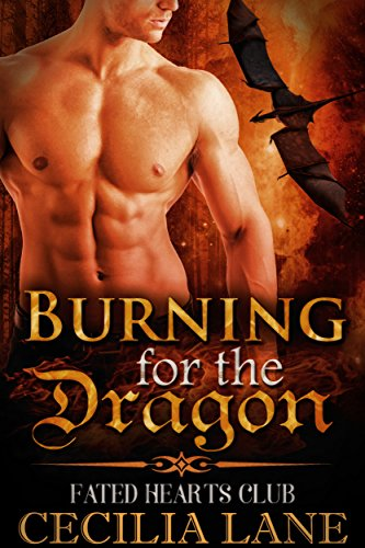 Burning for the Dragon: BBW Dragon Shifter Paranormal Romance (Fated Hearts Club Book 1) by [Lane, Cecilia]