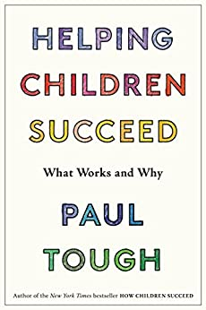 Helping Children Succeed: What Works and Why by [Tough, Paul]