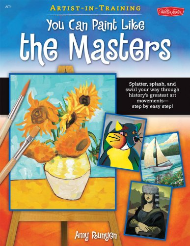 You Can Paint Like the Masters: Splatter, splash, and swirl your way through history's greatest art movements-step by easy step! (Artist-in-Training)