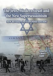 The Jews, Modern Israel and the New Supersessionism (New Revised and Expanded Edition)