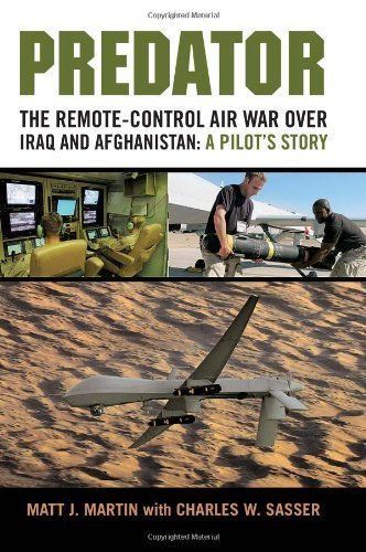 Predator: The Remote-Control Air War over Iraq and Afghanistan: A Pilot's Story By Matt J. Martin, Charles W. Sasser PDF