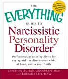 The Everything Guide to Narcissistic Personality Disorder: Professional, reassuring advice for coping with the disorder - at work, at home, and in your family