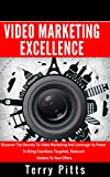 Marketing: Video Marketing Excellence: Discover The Secrets To Video Marketing And Leverage Its Power To Bring Countless Targeted, Relevant Visitors To Your Offers