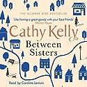 Between Sisters Hörbuch von Cathy Kelly Gesprochen von: Caroline Lennon