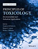 Principles of Toxicology : Environmental and Industrial Applications, Third Edition, Williams, Phillip L. and James, Robert C., 0470907916