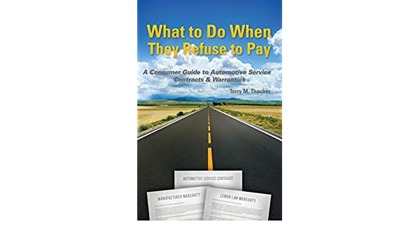 A Consumer Guide to Automotive Service Contracts & Warranties: What to Do When They Refuse to Pay