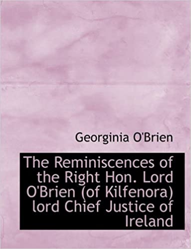Prenota il download gratuito in pdf The Reminiscences of the Right Hon. Lord O'Brien (of Kilfenora) lord Chief Justice of Ireland PDF