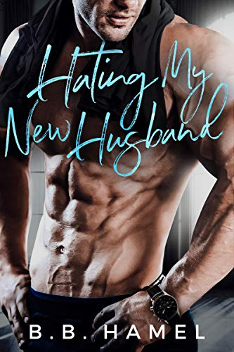 Hating My New Husband (Hate Love Book 3) (The Wife The Husband And His Best Friend)