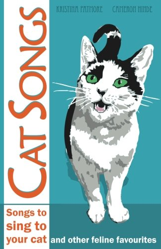 Read Online Cat Songs: Songs to Sing to your Cat and other feline favourites pdf epub