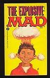 Explosive Mad, Mad Magazine Editors, 0446301965