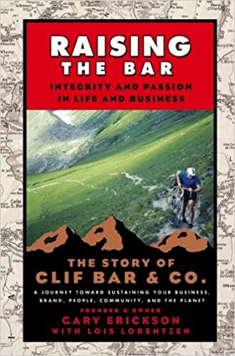 Raising the Bar  Integrity and Passion in Life and Business  The Story of  Clif Bar Inc. 1st Edition af48a969924