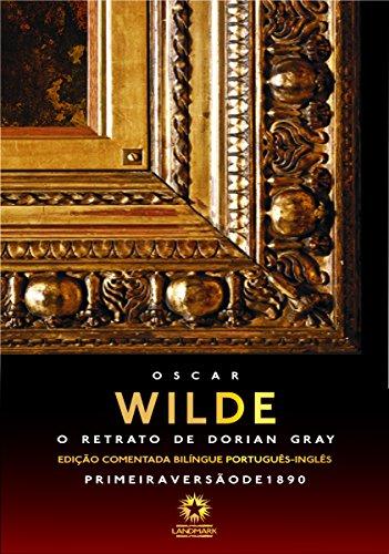 O retrato de Dorian Gray : The picture of Dorian Gray Edição comentada bilíngue português - inglês