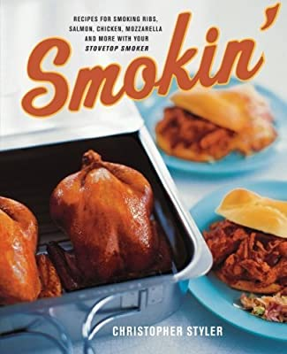 Smokin': Recipes for Smoking Ribs, Salmon, Chicken, Mozzarella, and More with Your Stovetop Smoker by Styler, Christopher (2004) [Paperback] by William Morrow Cookbooks