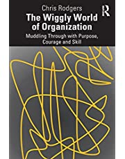 The Wiggly World of Organization: Muddling Through with Purpose, Courage and Skill