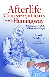 Afterlife Conversations with Hemingway: A Dialogue on His Life, His Work, and the Myth